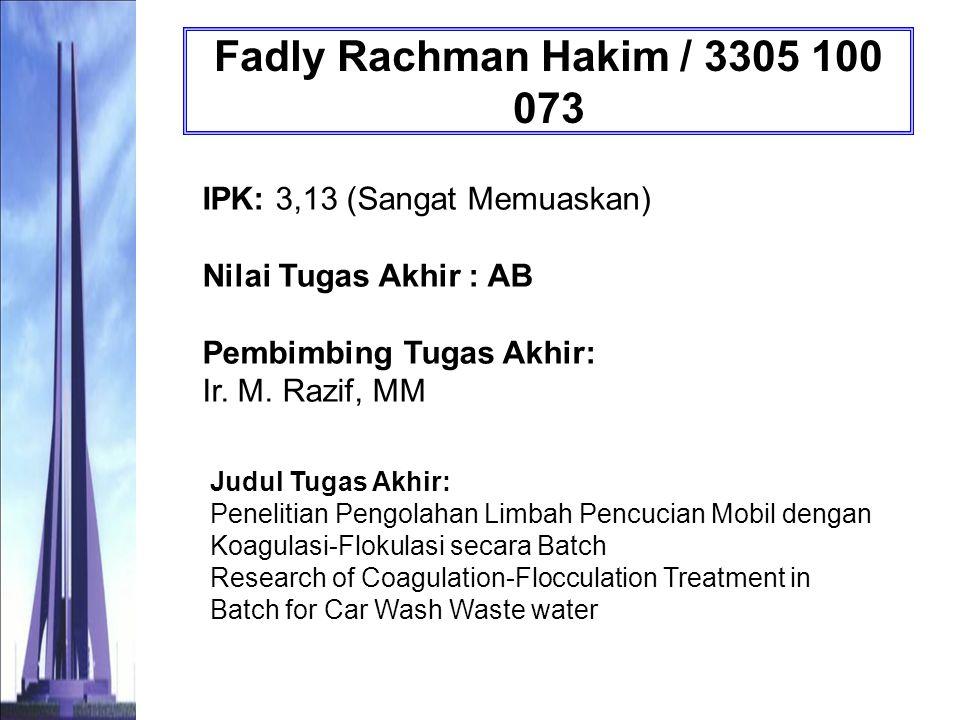 Fadly Rachman Hakim / 3305 100 073 IPK: 3,13 (Sangat Memuaskan) Nilai Tugas Akhir : AB Pembimbing Tugas Akhir: