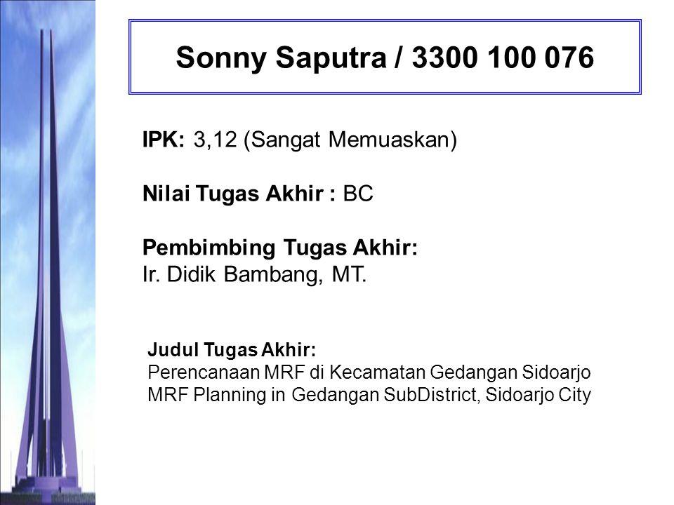 Sonny Saputra / 3300 100 076 IPK: 3,12 (Sangat Memuaskan) Nilai Tugas Akhir : BC Pembimbing Tugas Akhir: Ir. Didik Bambang, MT.
