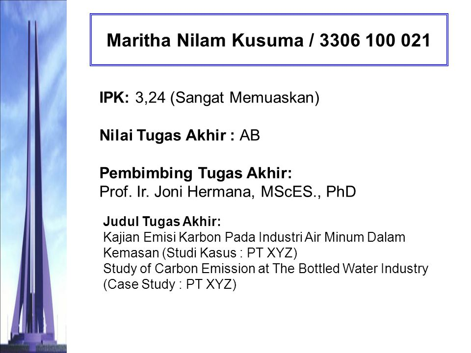 Maritha Nilam Kusuma / 3306 100 021 IPK: 3,24 (Sangat Memuaskan) Nilai Tugas Akhir : AB Pembimbing Tugas Akhir: Prof. Ir. Joni Hermana, MScES., PhD.