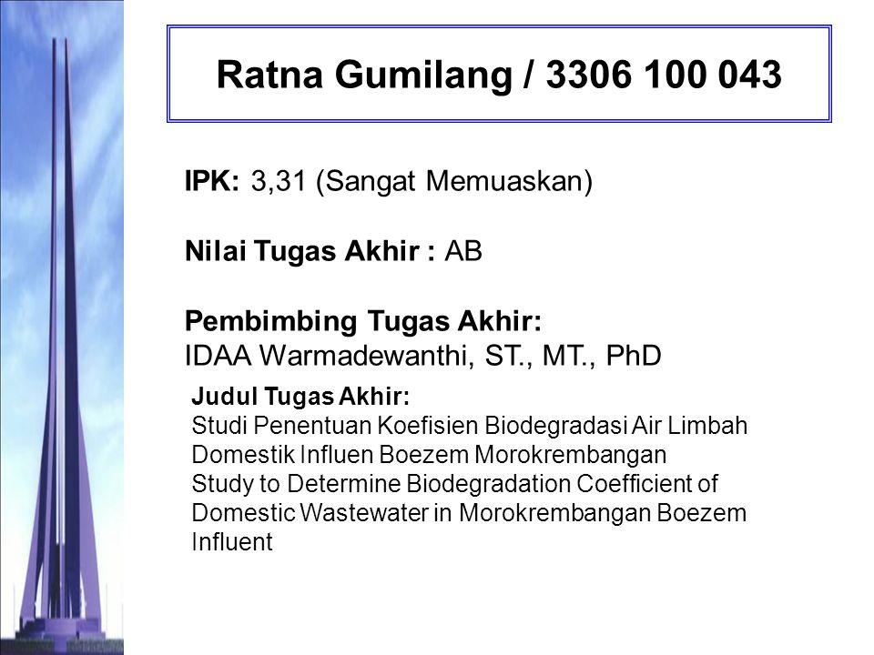 Ratna Gumilang / 3306 100 043 IPK: 3,31 (Sangat Memuaskan) Nilai Tugas Akhir : AB Pembimbing Tugas Akhir: IDAA Warmadewanthi, ST., MT., PhD.