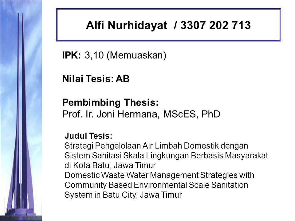 Alfi Nurhidayat / 3307 202 713 IPK: 3,10 (Memuaskan) Nilai Tesis: AB Pembimbing Thesis: Prof. Ir. Joni Hermana, MScES, PhD.