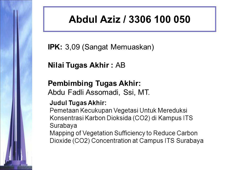 Abdul Aziz / 3306 100 050 IPK: 3,09 (Sangat Memuaskan) Nilai Tugas Akhir : AB Pembimbing Tugas Akhir: Abdu Fadli Assomadi, Ssi, MT.