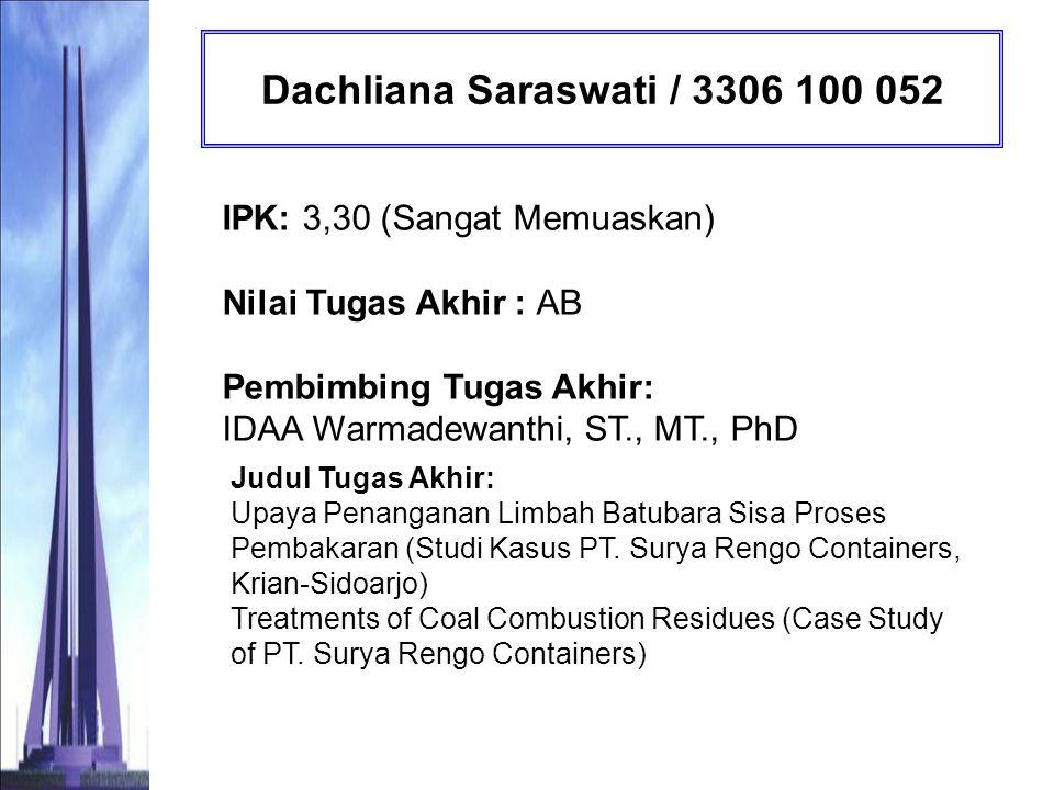 Dachliana Saraswati / 3306 100 052 IPK: 3,30 (Sangat Memuaskan) Nilai Tugas Akhir : AB Pembimbing Tugas Akhir: IDAA Warmadewanthi, ST., MT., PhD.
