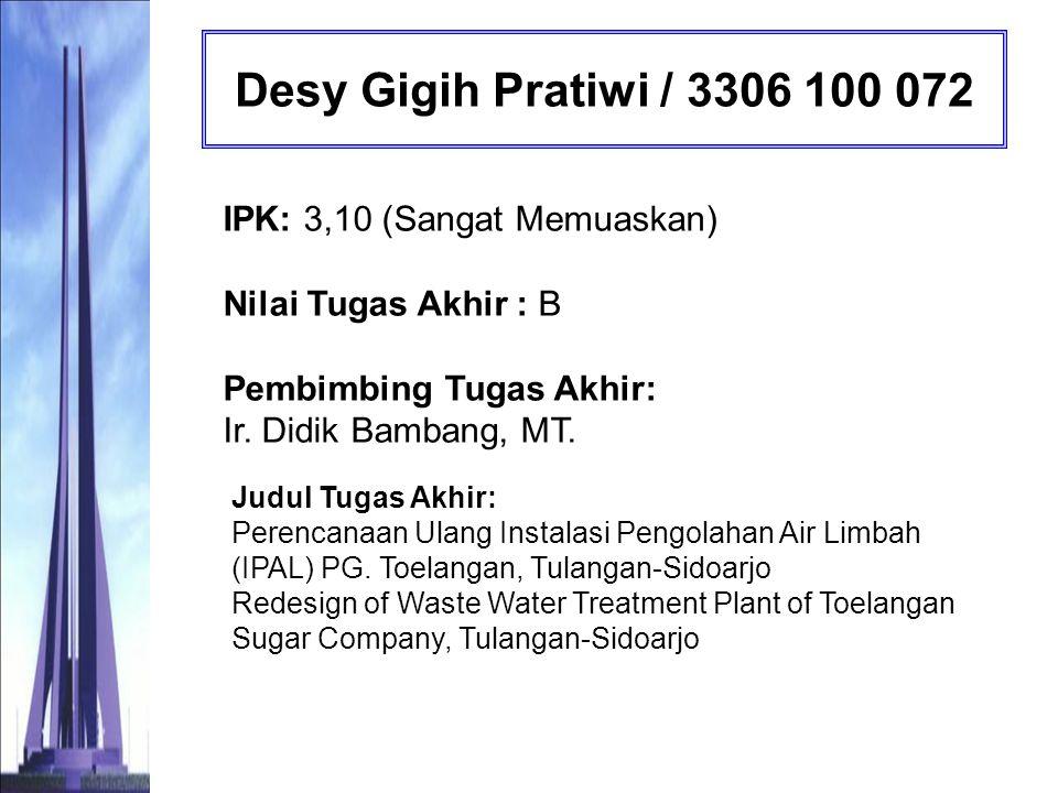 Desy Gigih Pratiwi / 3306 100 072 IPK: 3,10 (Sangat Memuaskan) Nilai Tugas Akhir : B Pembimbing Tugas Akhir: Ir. Didik Bambang, MT.