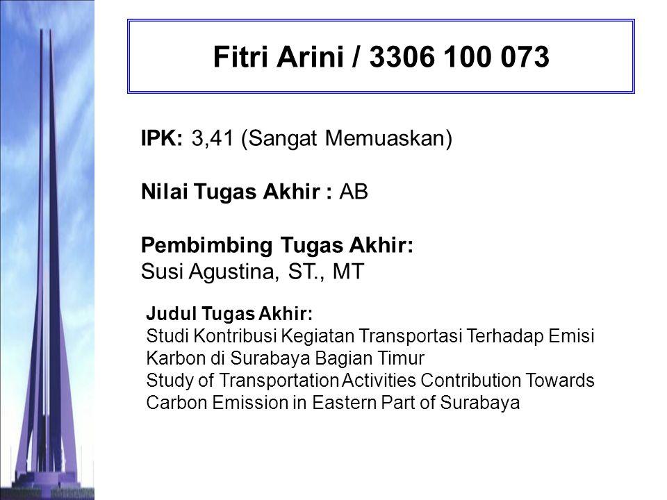 Fitri Arini / 3306 100 073 IPK: 3,41 (Sangat Memuaskan) Nilai Tugas Akhir : AB Pembimbing Tugas Akhir: Susi Agustina, ST., MT.