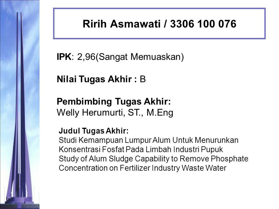 Ririh Asmawati / 3306 100 076 IPK: 2,96(Sangat Memuaskan) Nilai Tugas Akhir : B Pembimbing Tugas Akhir: Welly Herumurti, ST., M.Eng.