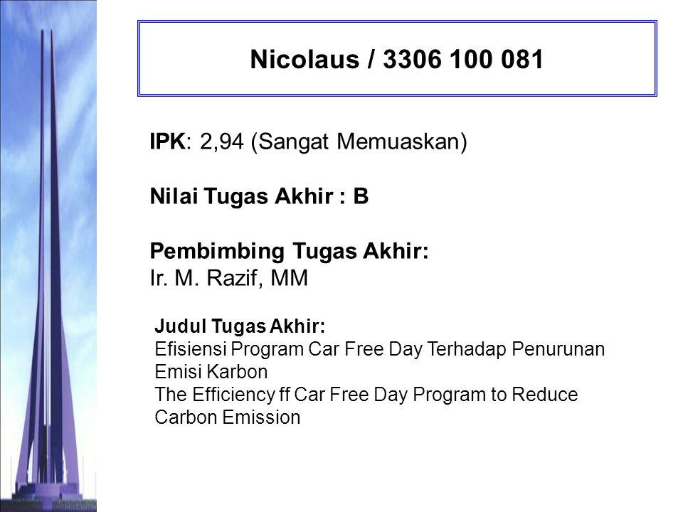 Nicolaus / 3306 100 081 IPK: 2,94 (Sangat Memuaskan) Nilai Tugas Akhir : B Pembimbing Tugas Akhir: Ir. M. Razif, MM.