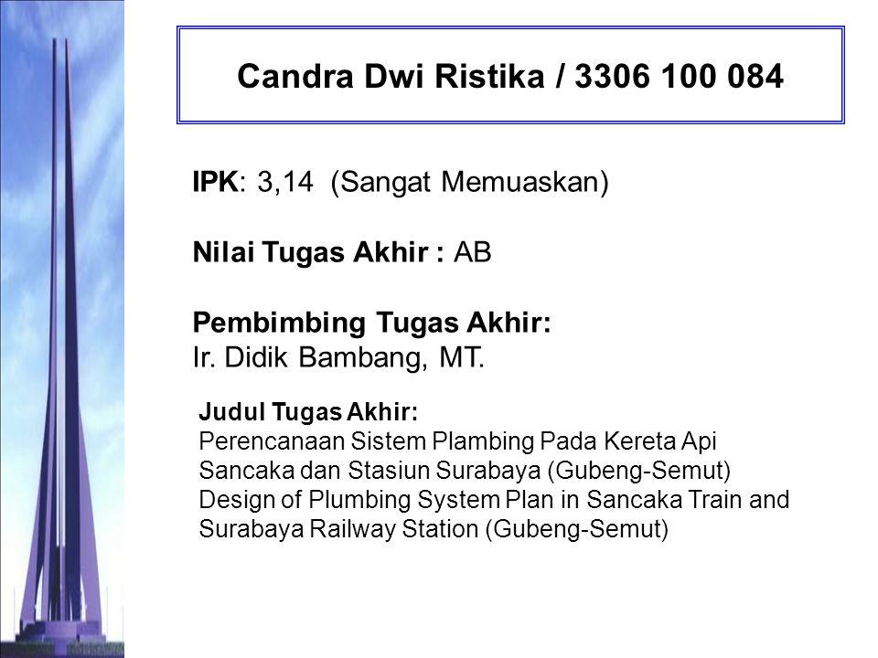 Candra Dwi Ristika / 3306 100 084 IPK: 3,14 (Sangat Memuaskan) Nilai Tugas Akhir : AB Pembimbing Tugas Akhir: Ir. Didik Bambang, MT.