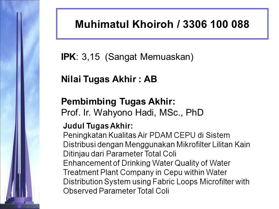 Muhimatul Khoiroh / 3306 100 088 IPK: 3,15 (Sangat Memuaskan) Nilai Tugas Akhir : AB Pembimbing Tugas Akhir: Prof. Ir. Wahyono Hadi, MSc., PhD.