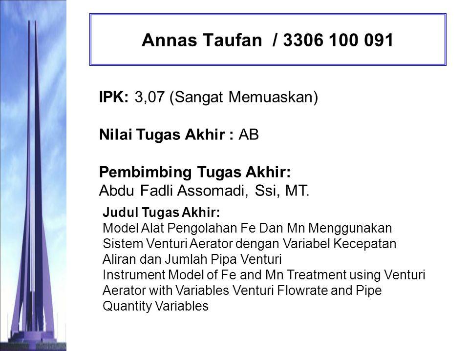 Annas Taufan / 3306 100 091 IPK: 3,07 (Sangat Memuaskan) Nilai Tugas Akhir : AB Pembimbing Tugas Akhir: Abdu Fadli Assomadi, Ssi, MT.