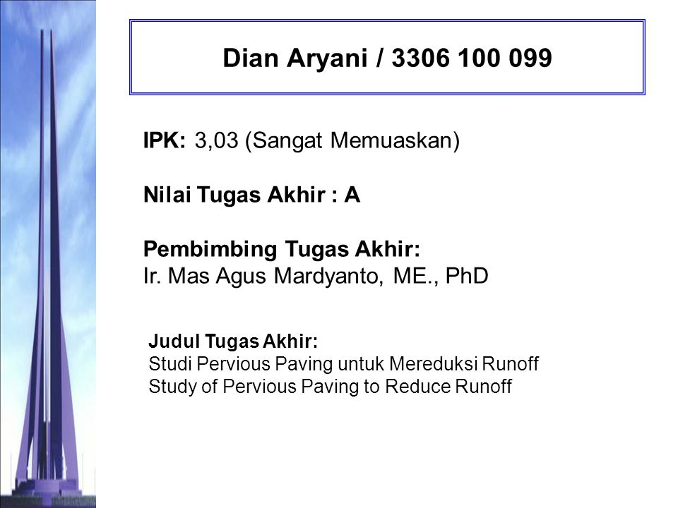 Dian Aryani / 3306 100 099 IPK: 3,03 (Sangat Memuaskan) Nilai Tugas Akhir : A Pembimbing Tugas Akhir: Ir. Mas Agus Mardyanto, ME., PhD.