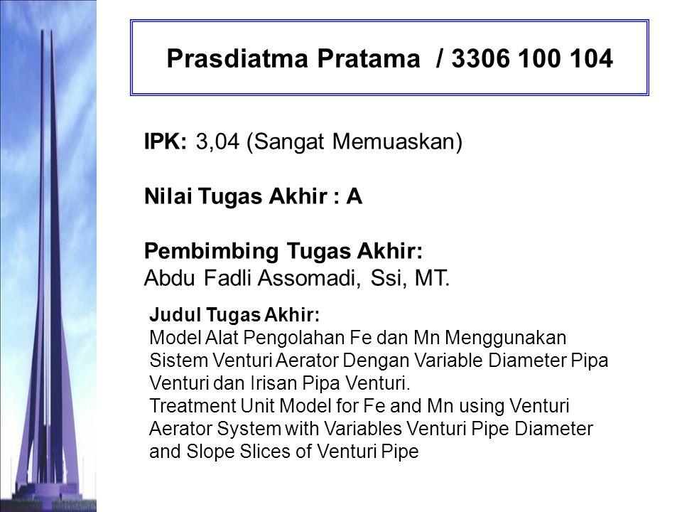 Prasdiatma Pratama / 3306 100 104 IPK: 3,04 (Sangat Memuaskan) Nilai Tugas Akhir : A Pembimbing Tugas Akhir: Abdu Fadli Assomadi, Ssi, MT.