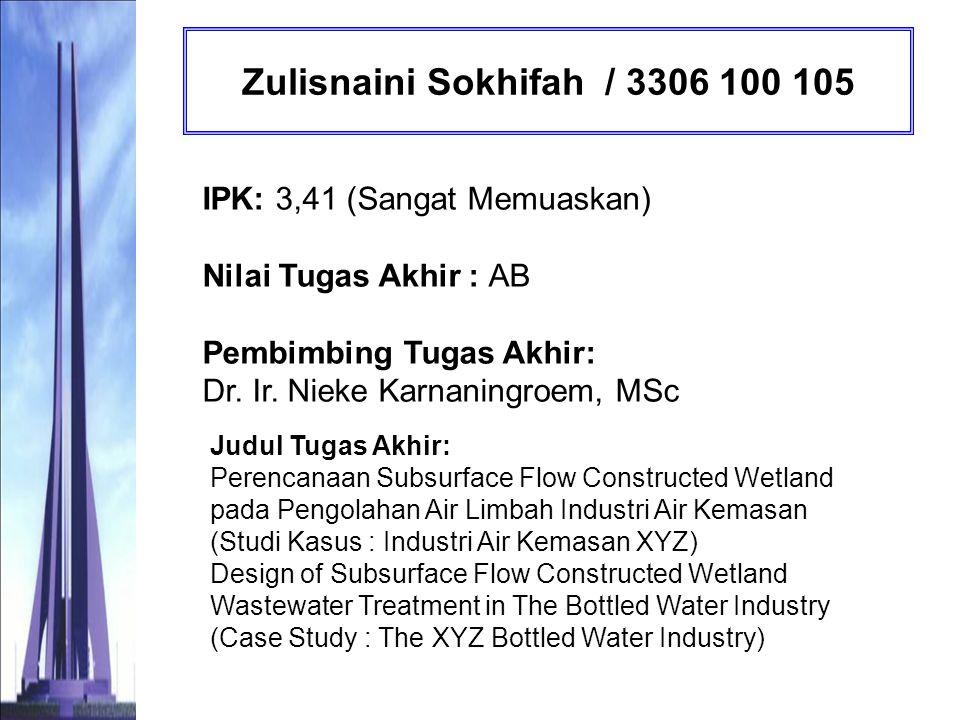 Zulisnaini Sokhifah / 3306 100 105 IPK: 3,41 (Sangat Memuaskan) Nilai Tugas Akhir : AB Pembimbing Tugas Akhir: Dr. Ir. Nieke Karnaningroem, MSc.