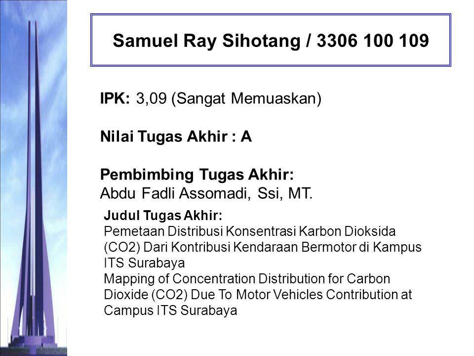 Samuel Ray Sihotang / 3306 100 109 IPK: 3,09 (Sangat Memuaskan) Nilai Tugas Akhir : A Pembimbing Tugas Akhir: Abdu Fadli Assomadi, Ssi, MT.