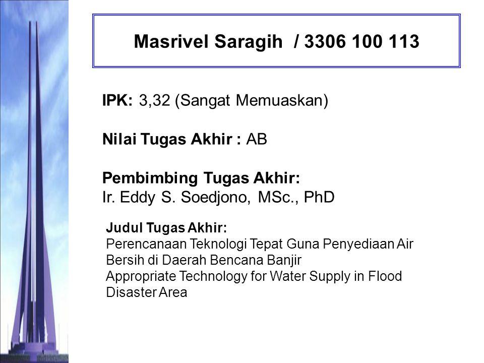 Masrivel Saragih / 3306 100 113 IPK: 3,32 (Sangat Memuaskan) Nilai Tugas Akhir : AB Pembimbing Tugas Akhir: Ir. Eddy S. Soedjono, MSc., PhD.
