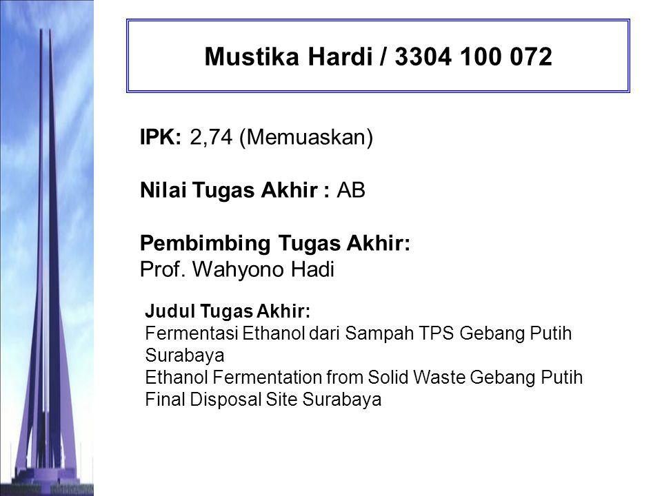 Mustika Hardi / 3304 100 072 IPK: 2,74 (Memuaskan) Nilai Tugas Akhir : AB Pembimbing Tugas Akhir: Prof. Wahyono Hadi.