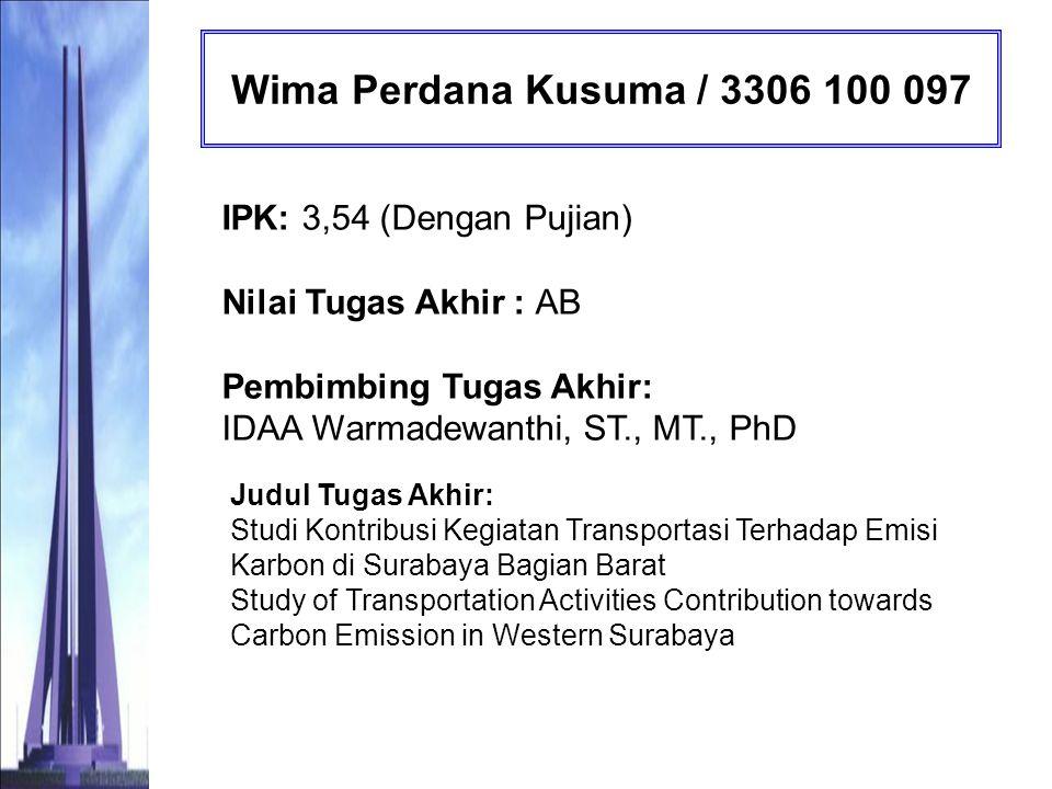 Wima Perdana Kusuma / 3306 100 097 IPK: 3,54 (Dengan Pujian) Nilai Tugas Akhir : AB Pembimbing Tugas Akhir: IDAA Warmadewanthi, ST., MT., PhD.