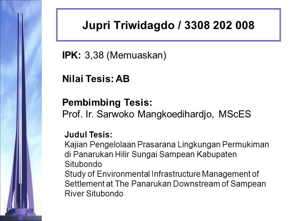 Jupri Triwidagdo / 3308 202 008 IPK: 3,38 (Memuaskan) Nilai Tesis: AB Pembimbing Tesis: Prof. Ir. Sarwoko Mangkoedihardjo, MScES.