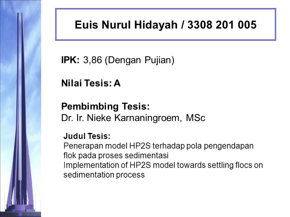 Euis Nurul Hidayah / 3308 201 005 IPK: 3,86 (Dengan Pujian) Nilai Tesis: A Pembimbing Tesis: Dr. Ir. Nieke Karnaningroem, MSc.