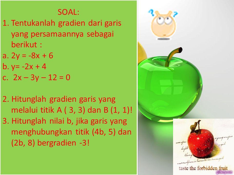 SOAL: Tentukanlah gradien dari garis yang persamaannya sebagai berikut : 2y = -8x + 6. y= -2x + 4.