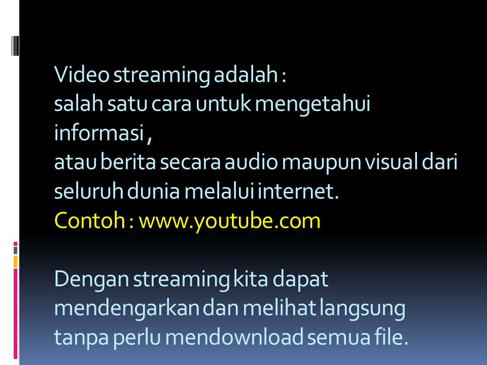 Video streaming adalah : salah satu cara untuk mengetahui informasi , atau berita secara audio maupun visual dari seluruh dunia melalui internet.
