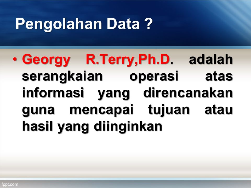 Pengolahan Data . Georgy R.Terry,Ph.D.