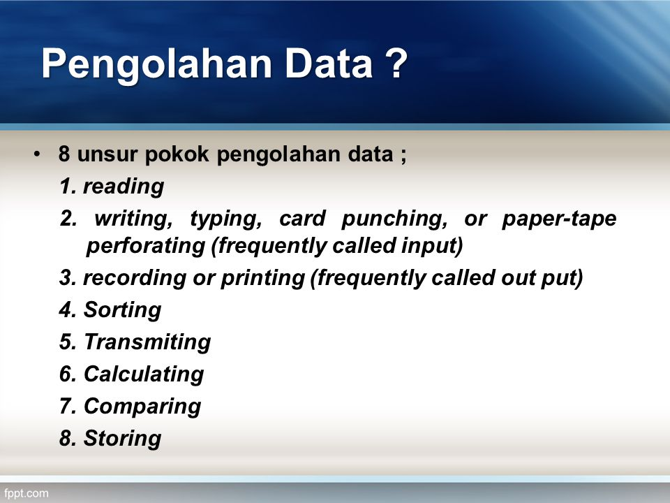 Pengolahan Data 8 unsur pokok pengolahan data ; 1. reading