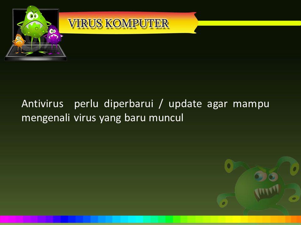Antivirus perlu diperbarui / update agar mampu mengenali virus yang baru muncul