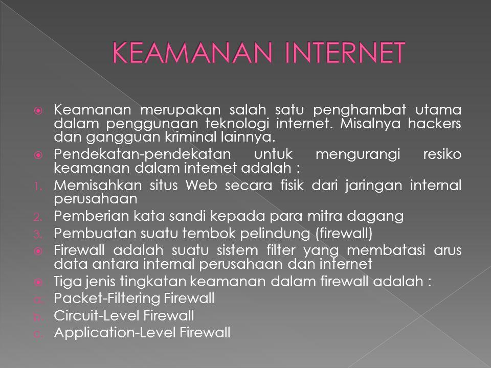 KEAMANAN INTERNET Keamanan merupakan salah satu penghambat utama dalam penggunaan teknologi internet. Misalnya hackers dan gangguan kriminal lainnya.