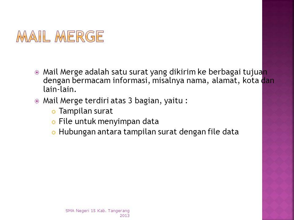 Mail Merge Mail Merge adalah satu surat yang dikirim ke berbagai tujuan dengan bermacam informasi, misalnya nama, alamat, kota dan lain-lain.
