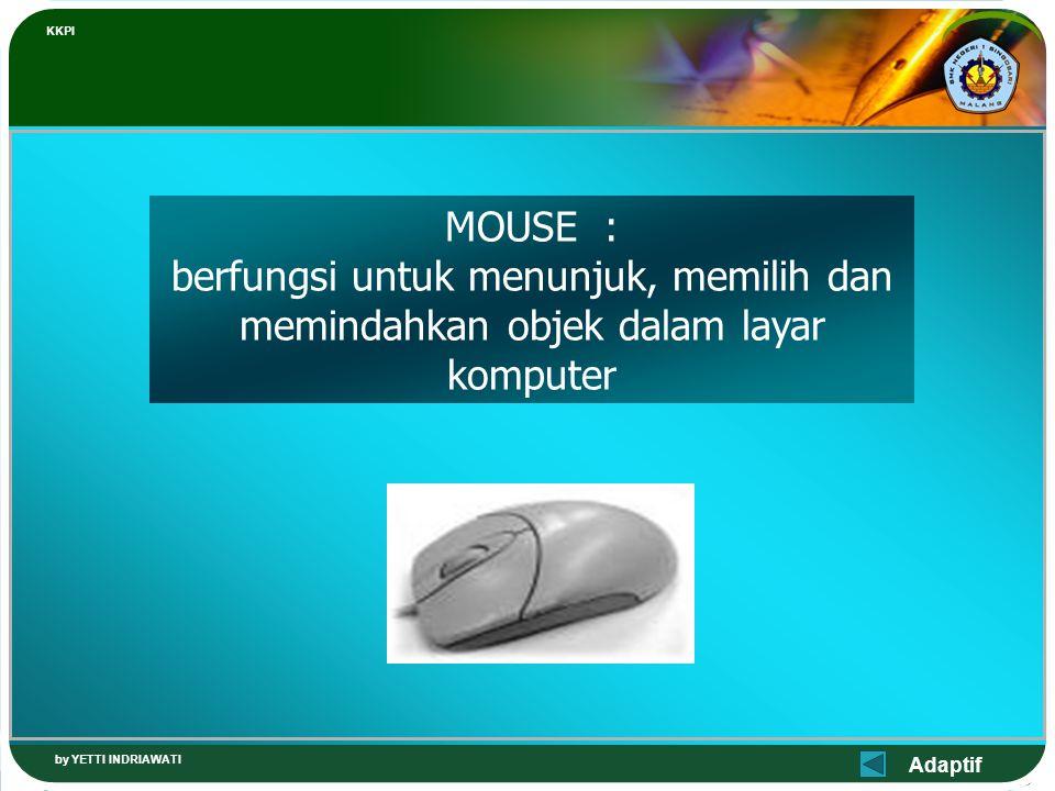 KKPI MOUSE : berfungsi untuk menunjuk, memilih dan memindahkan objek dalam layar komputer.