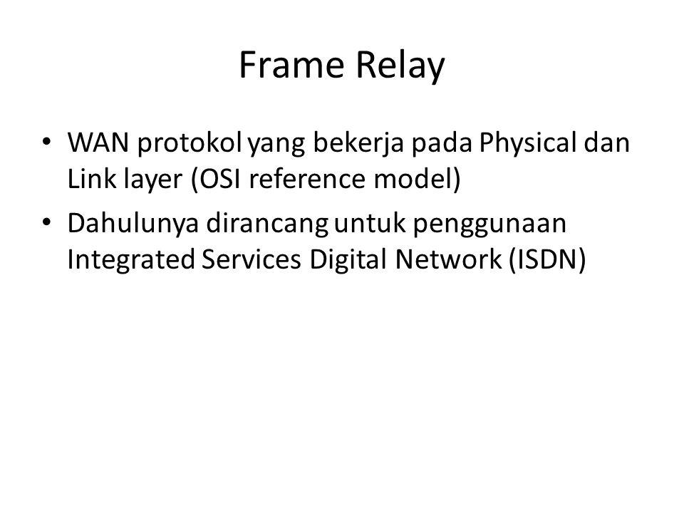 Frame Relay WAN protokol yang bekerja pada Physical dan Link layer (OSI reference model)