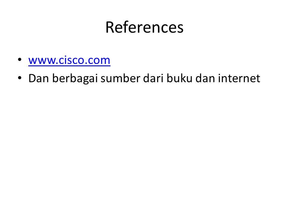 References www.cisco.com Dan berbagai sumber dari buku dan internet
