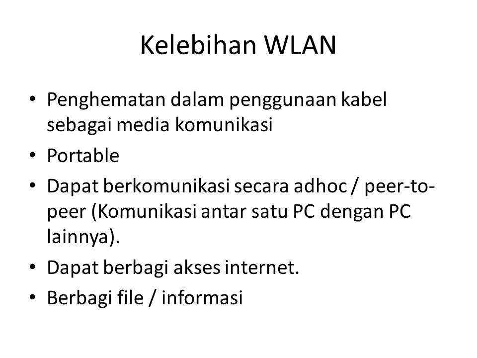 Kelebihan WLAN Penghematan dalam penggunaan kabel sebagai media komunikasi. Portable.