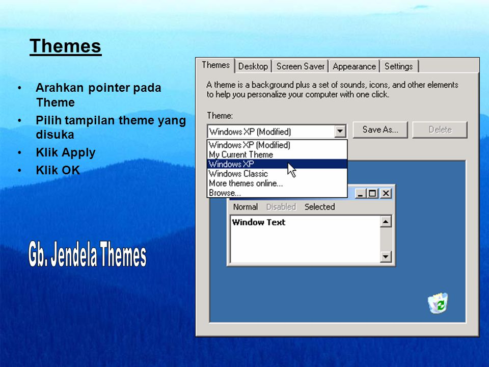 Themes Arahkan pointer pada Theme Pilih tampilan theme yang disuka