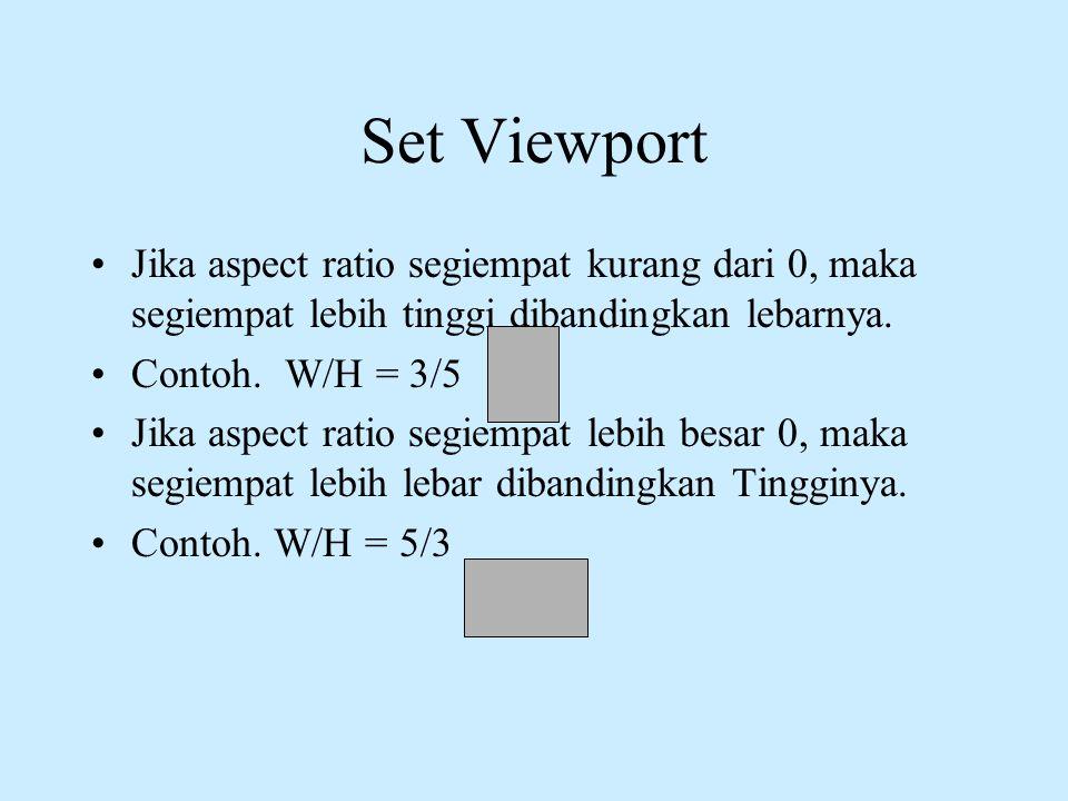 Set Viewport Jika aspect ratio segiempat kurang dari 0, maka segiempat lebih tinggi dibandingkan lebarnya.