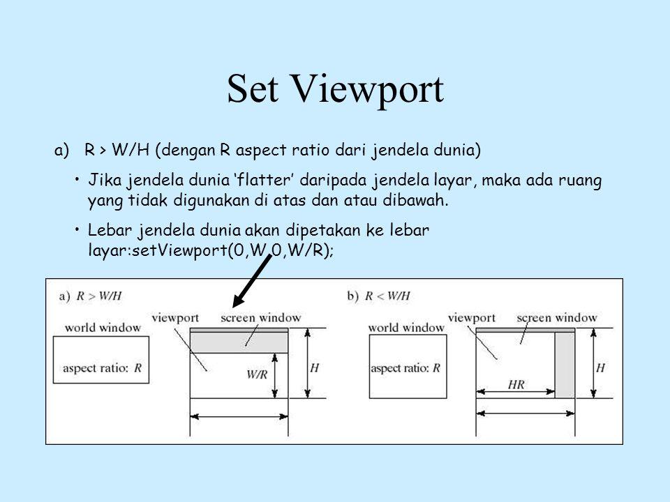 Set Viewport a) R > W/H (dengan R aspect ratio dari jendela dunia)
