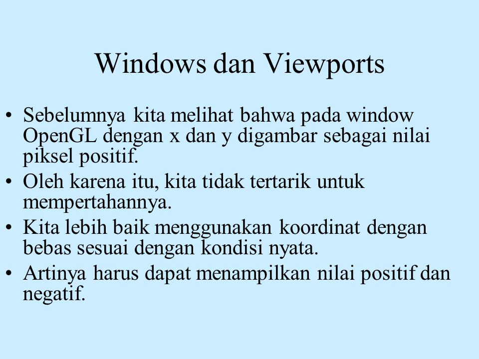 Windows dan Viewports Sebelumnya kita melihat bahwa pada window OpenGL dengan x dan y digambar sebagai nilai piksel positif.