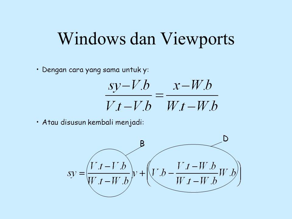 Windows dan Viewports D B Dengan cara yang sama untuk y:
