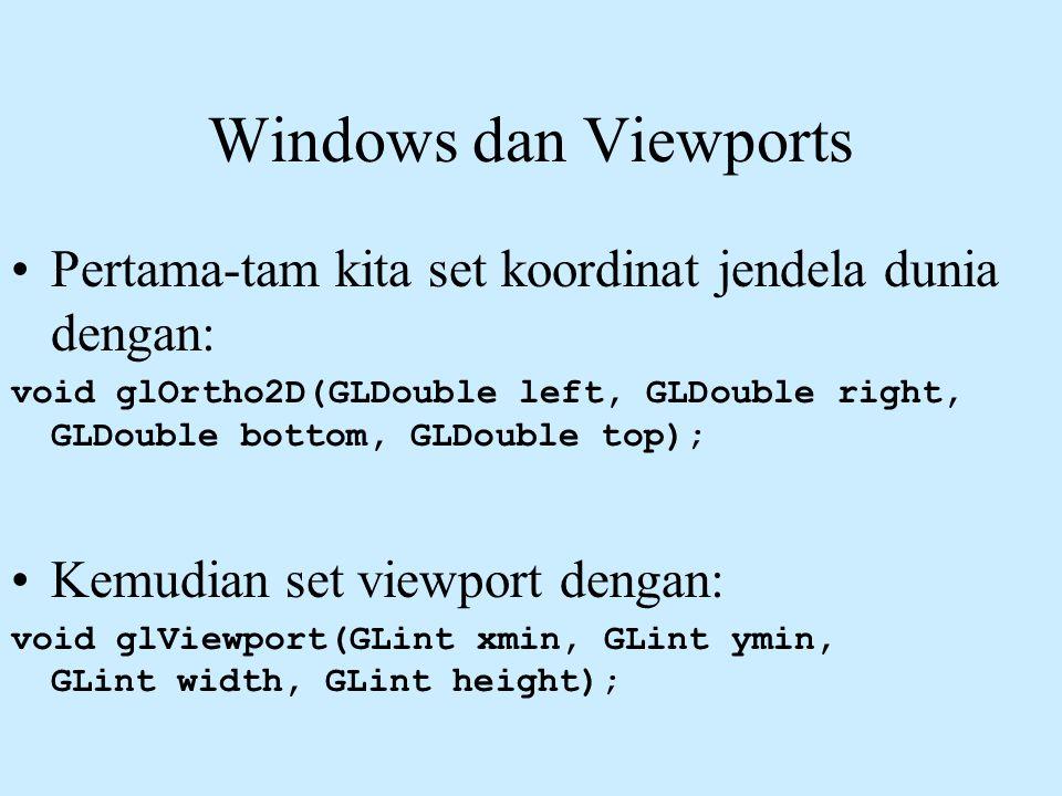 Windows dan Viewports Pertama-tam kita set koordinat jendela dunia dengan: