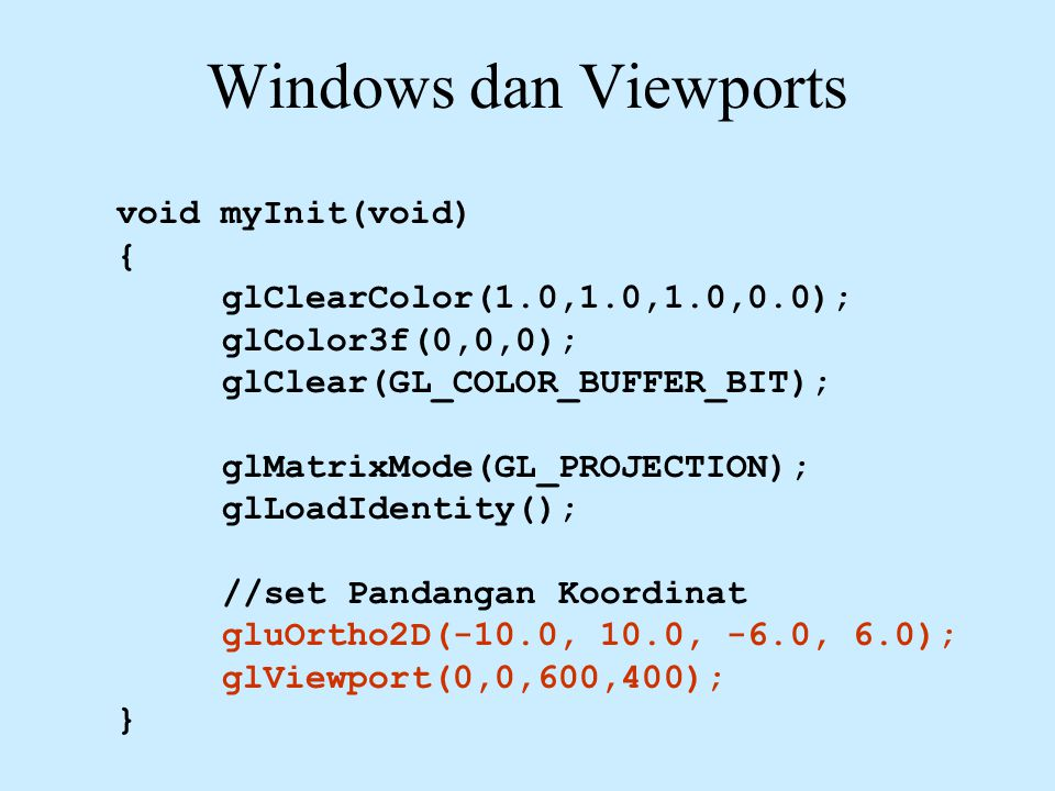 Windows dan Viewports void myInit(void) {