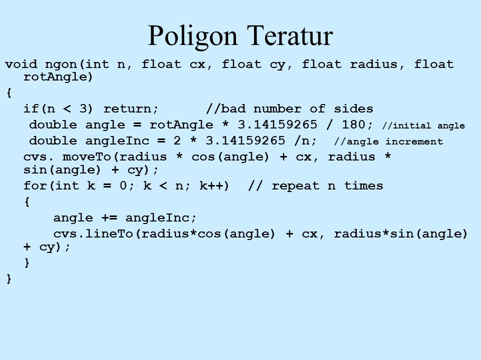 Poligon Teratur void ngon(int n, float cx, float cy, float radius, float rotAngle) { if(n < 3) return; //bad number of sides.