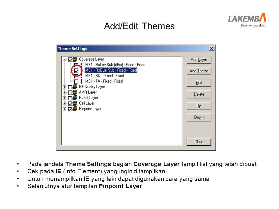 Add/Edit Themes Pada jendela Theme Settings bagian Coverage Layer tampil list yang telah dibuat. Cek pada IE (Info Element) yang ingin ditampilkan.