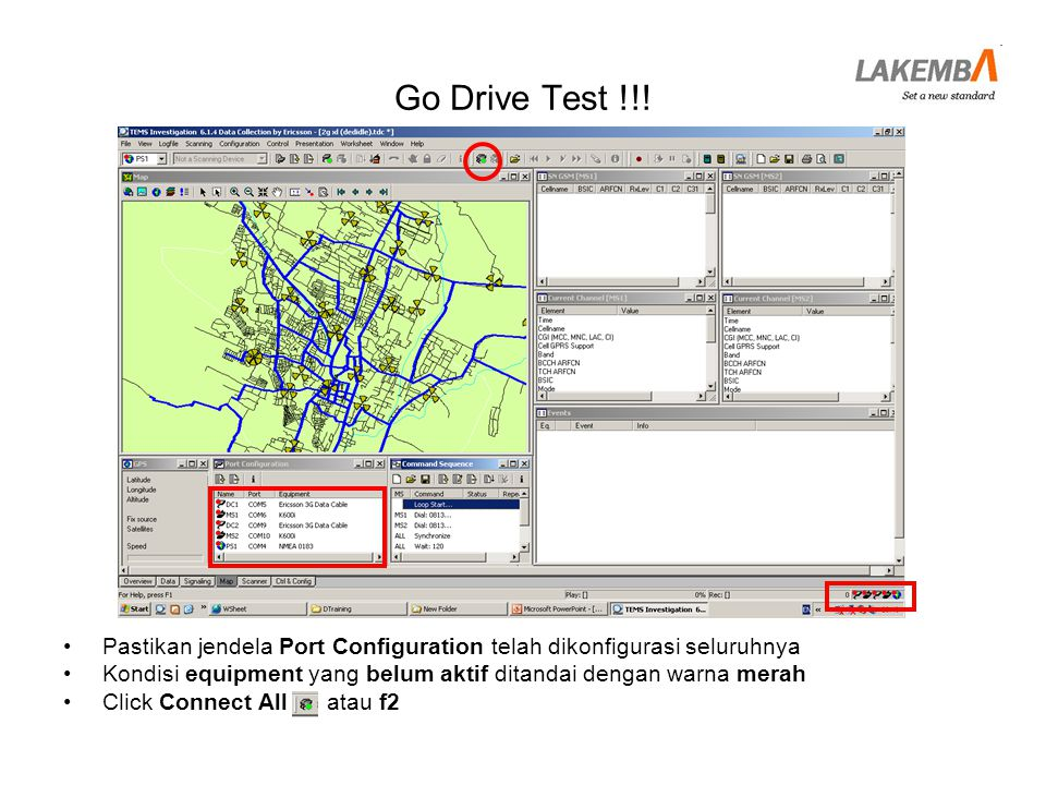 Go Drive Test !!! Pastikan jendela Port Configuration telah dikonfigurasi seluruhnya. Kondisi equipment yang belum aktif ditandai dengan warna merah.