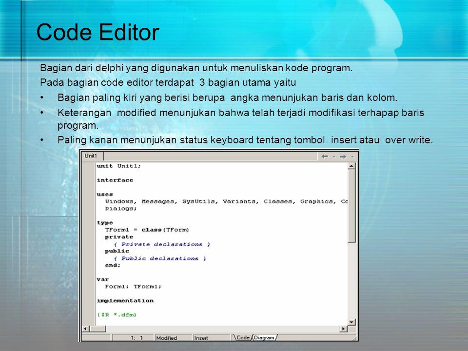 Code Editor Bagian dari delphi yang digunakan untuk menuliskan kode program. Pada bagian code editor terdapat 3 bagian utama yaitu.