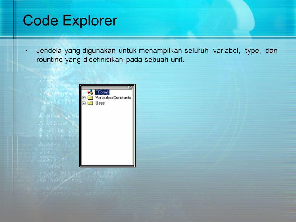 Code Explorer Jendela yang digunakan untuk menampilkan seluruh variabel, type, dan rountine yang didefinisikan pada sebuah unit.