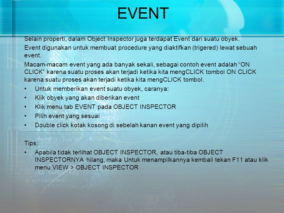 EVENT Selain properti, dalam Object Inspector juga terdapat Event dari suatu obyek.
