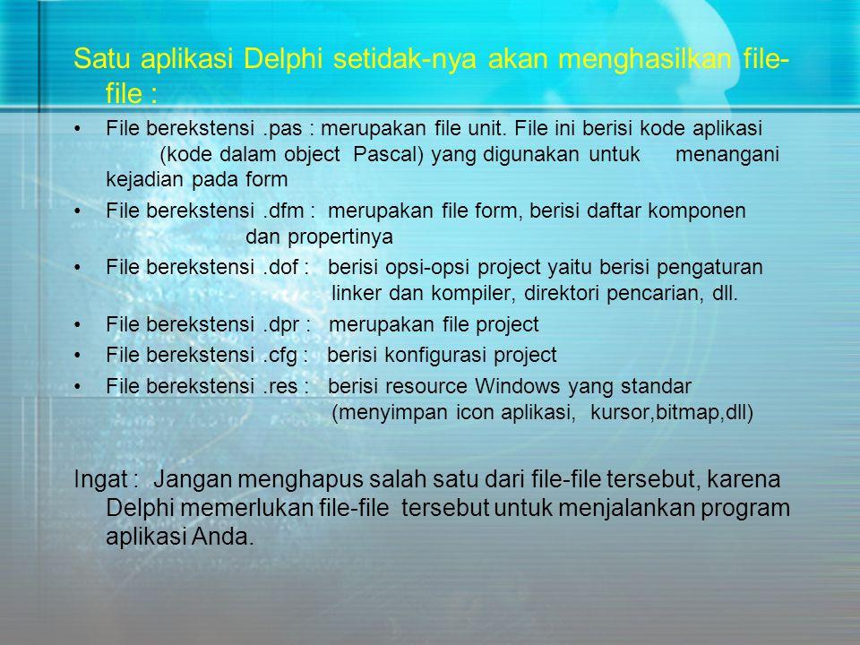 Satu aplikasi Delphi setidak-nya akan menghasilkan file-file :