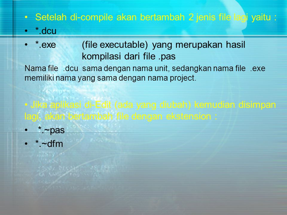 Setelah di-compile akan bertambah 2 jenis file lagi yaitu : *.dcu