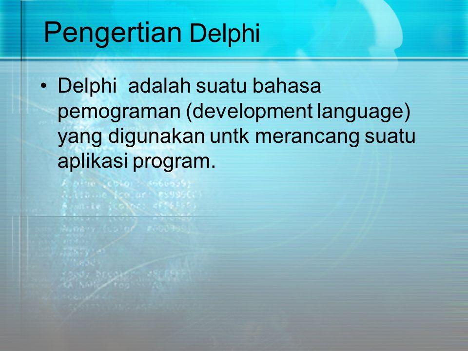 Pengertian Delphi Delphi adalah suatu bahasa pemograman (development language) yang digunakan untk merancang suatu aplikasi program.